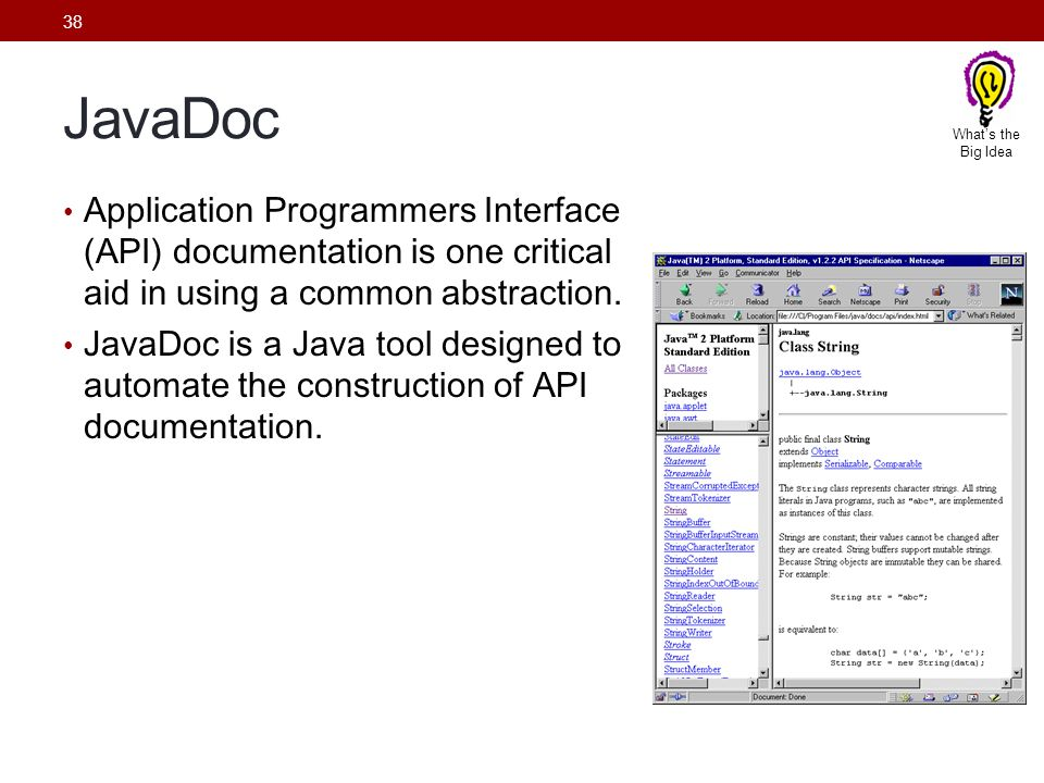 38 JavaDoc Application Programmers Interface (API) documentation is one critical aid in using a common abstraction. JavaDoc is a Java tool designed to
