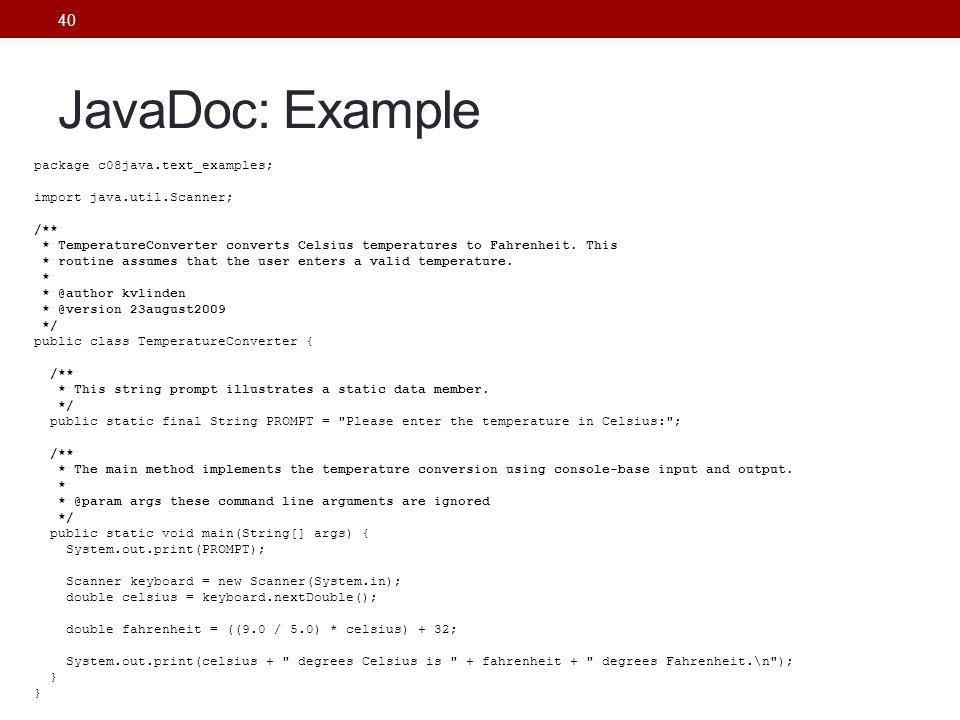40 JavaDoc: Example package c08java.text_examples; import java.util.Scanner; /** * TemperatureConverter converts Celsius temperatures to Fahrenheit. T