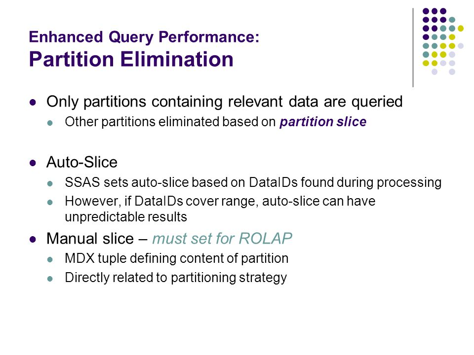 Enhanced Query Performance: Partition Elimination Only partitions containing relevant data are queried Other partitions eliminated based on partition