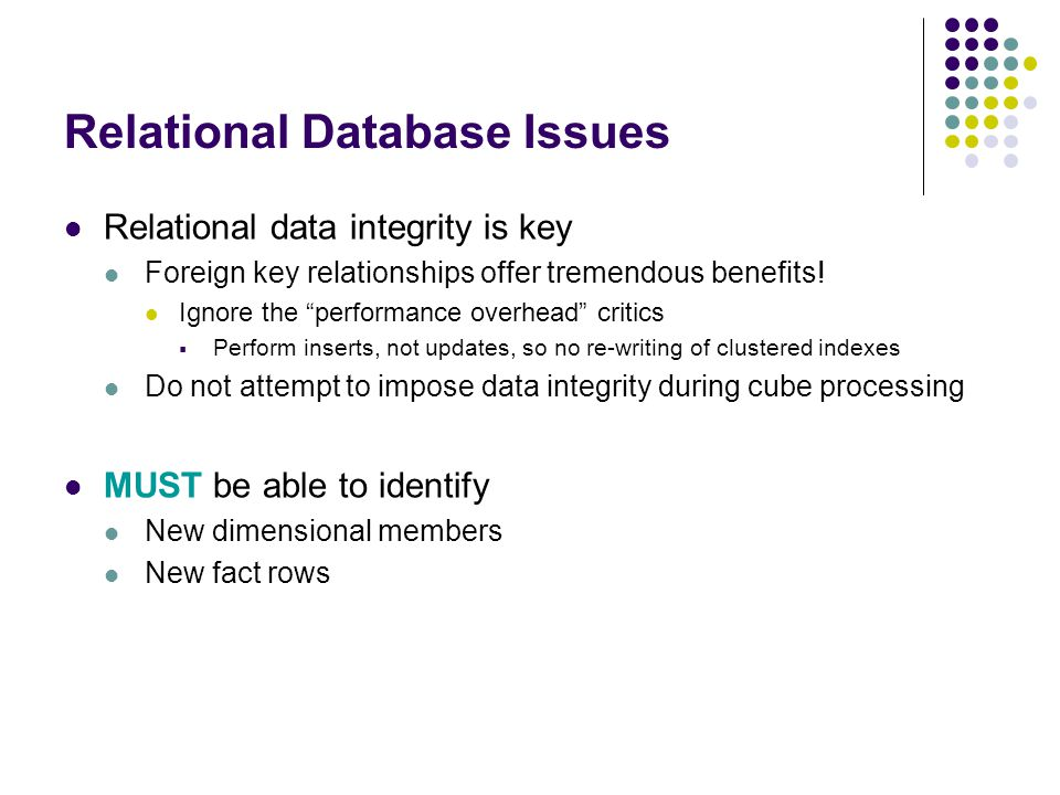 Relational Database Issues Relational data integrity is key Foreign key relationships offer tremendous benefits.