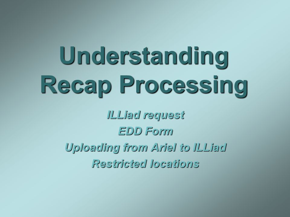 Understanding Recap Processing ILLiad request EDD Form Uploading from Ariel to ILLiad Restricted locations