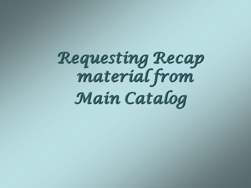 Requesting Recap material from Main Catalog