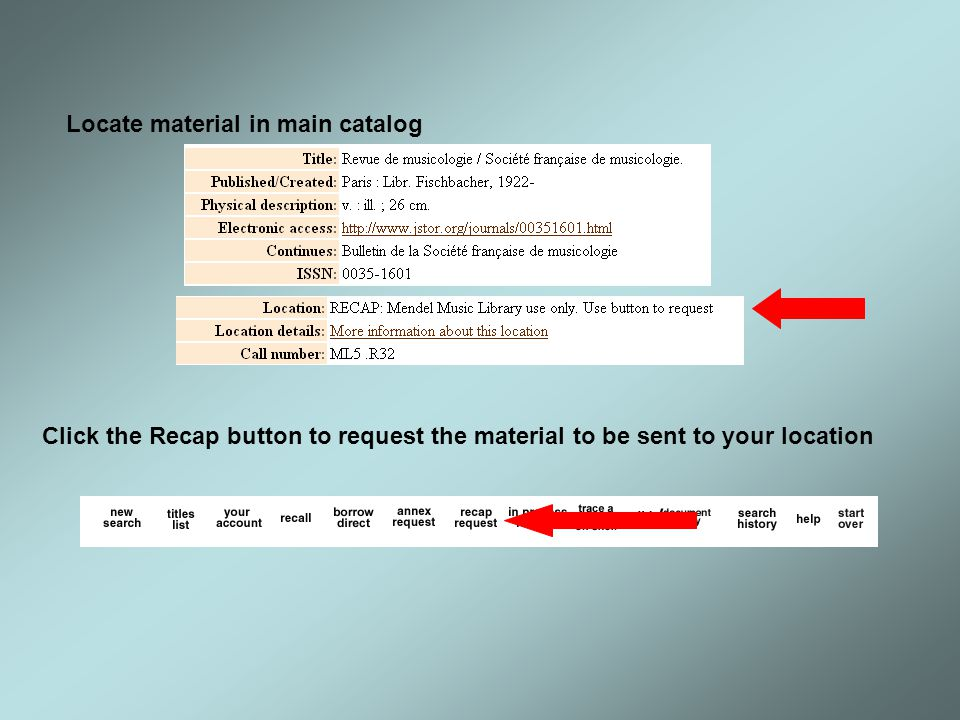 Locate material in main catalog Click the Recap button to request the material to be sent to your location