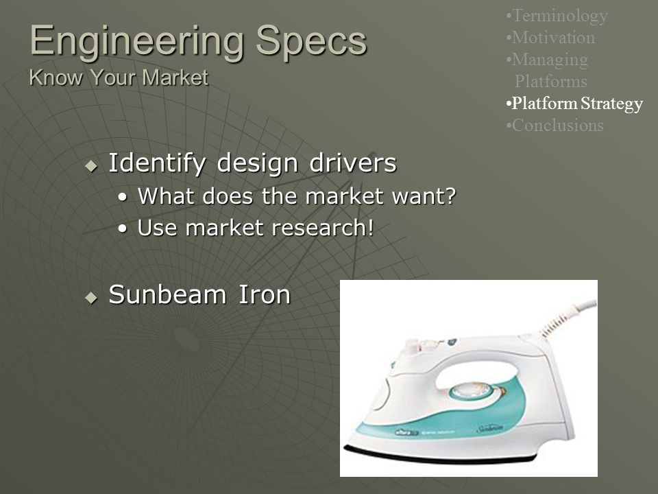 Engineering Specs Know Your Market  Identify design drivers What does the market want What does the market want.