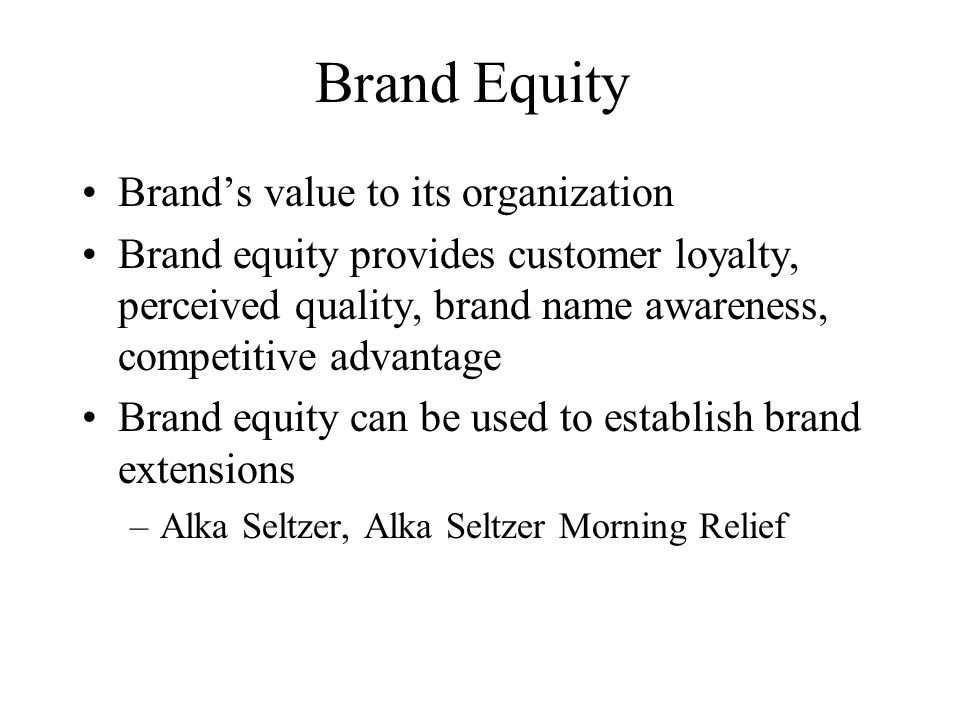 Brand Equity Brand's value to its organization Brand equity provides customer loyalty, perceived quality, brand name awareness, competitive advantage