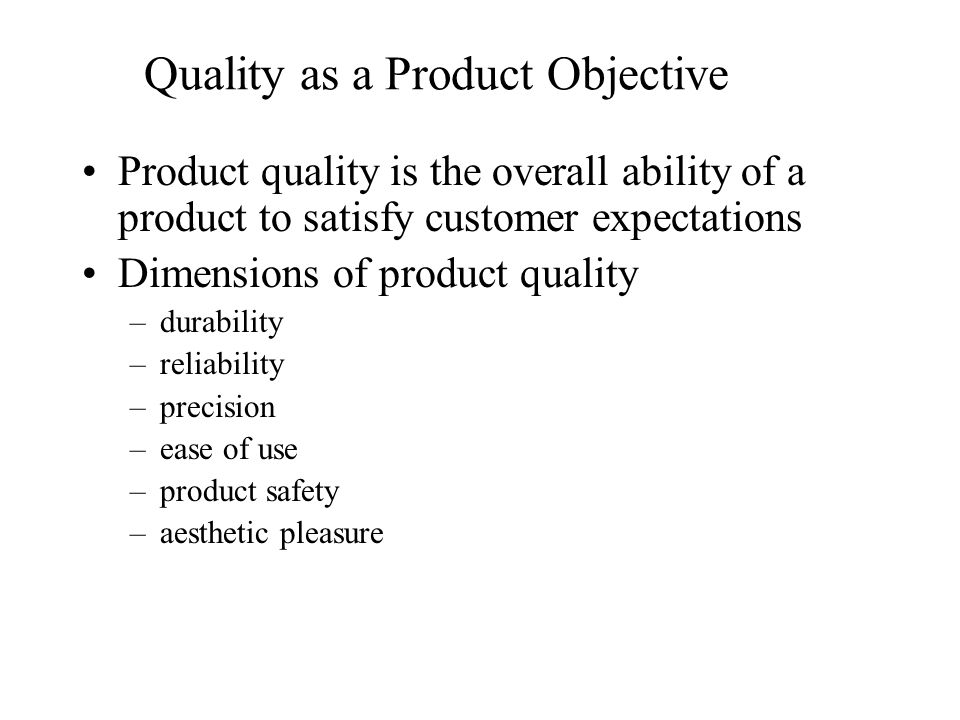 Quality as a Product Objective Product quality is the overall ability of a product to satisfy customer expectations Dimensions of product quality –dur