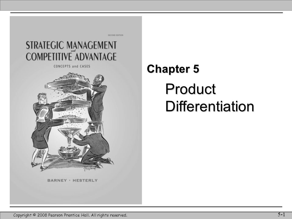 Strategic Management & Competitive Advantage – Barney & Hesterly 22 Product Differentiation Copyright © 2008 Pearson Prentice Hall.