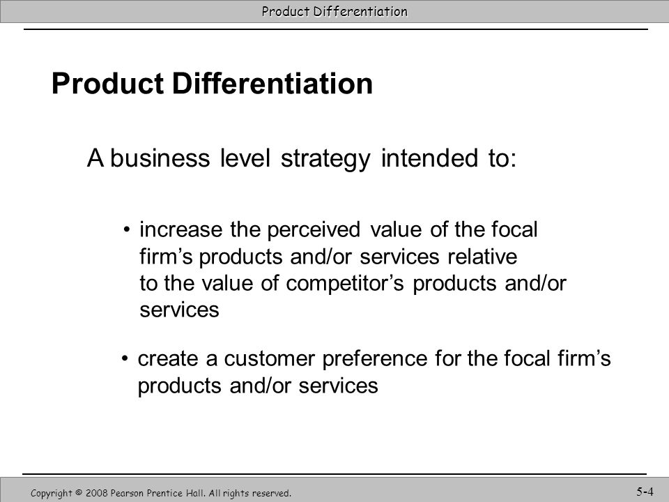 Strategic Management & Competitive Advantage – Barney & Hesterly 5 Product Differentiation Copyright © 2008 Pearson Prentice Hall.