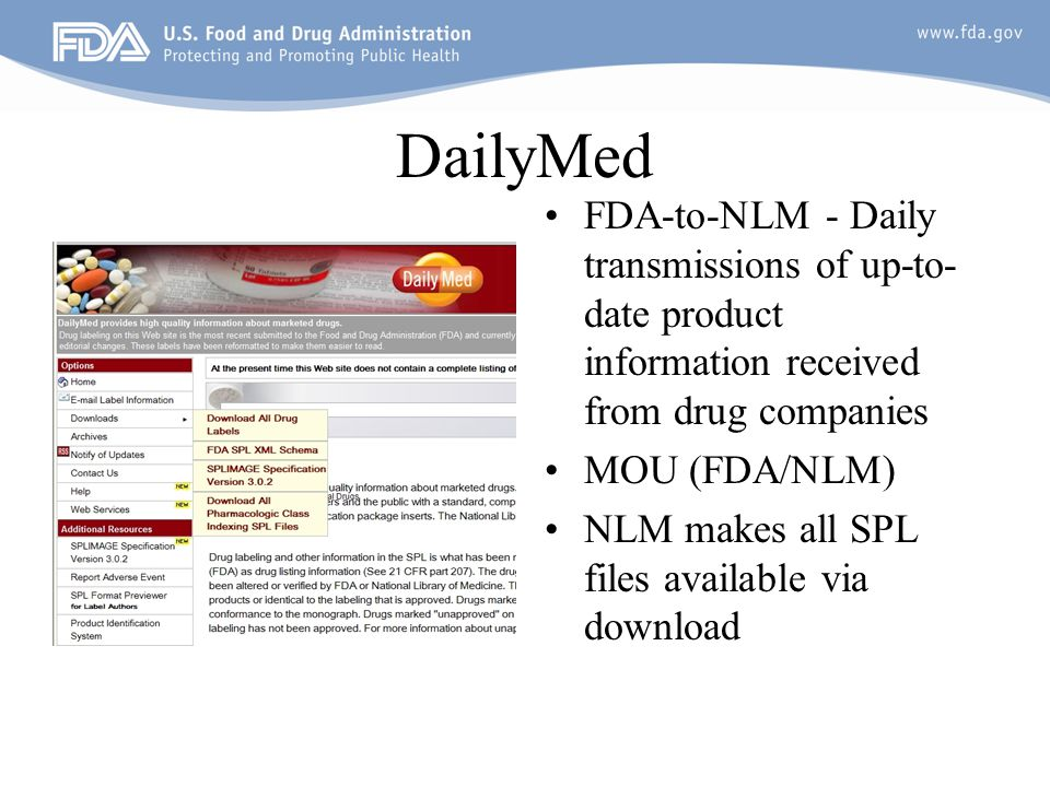 DailyMed FDA-to-NLM - Daily transmissions of up-to- date product information received from drug companies MOU (FDA/NLM) NLM makes all SPL files available via download