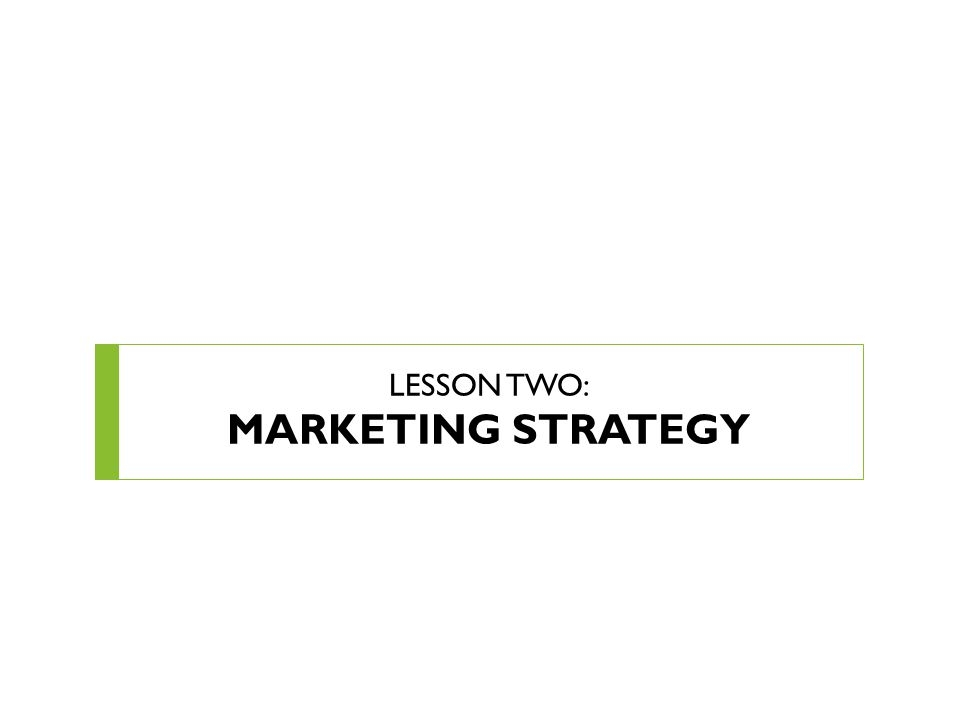 LESSON TWO: MARKETING STRATEGY