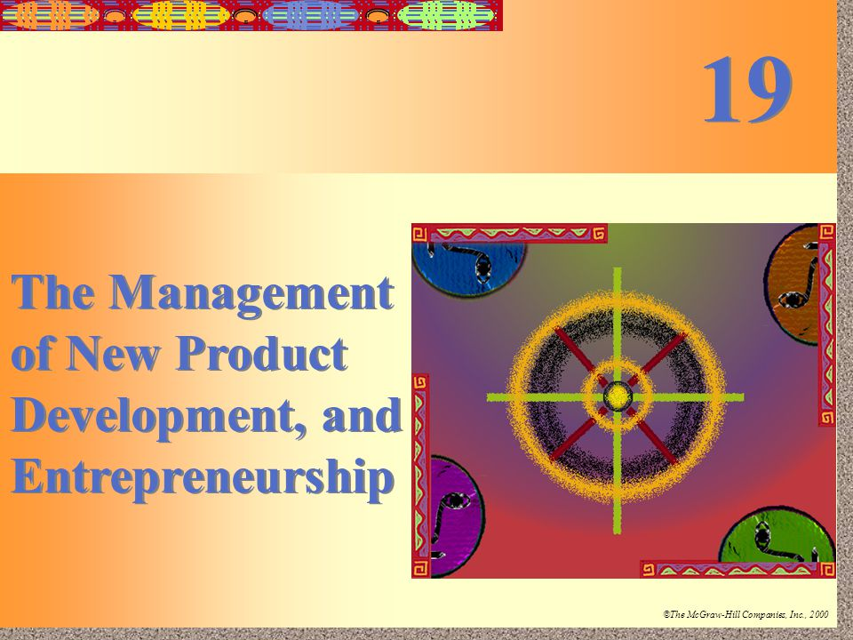 19-1 Irwin/McGraw-Hill ©The McGraw-Hill Companies, Inc., 2000 The Management of New Product Development, and Entrepreneurship 19