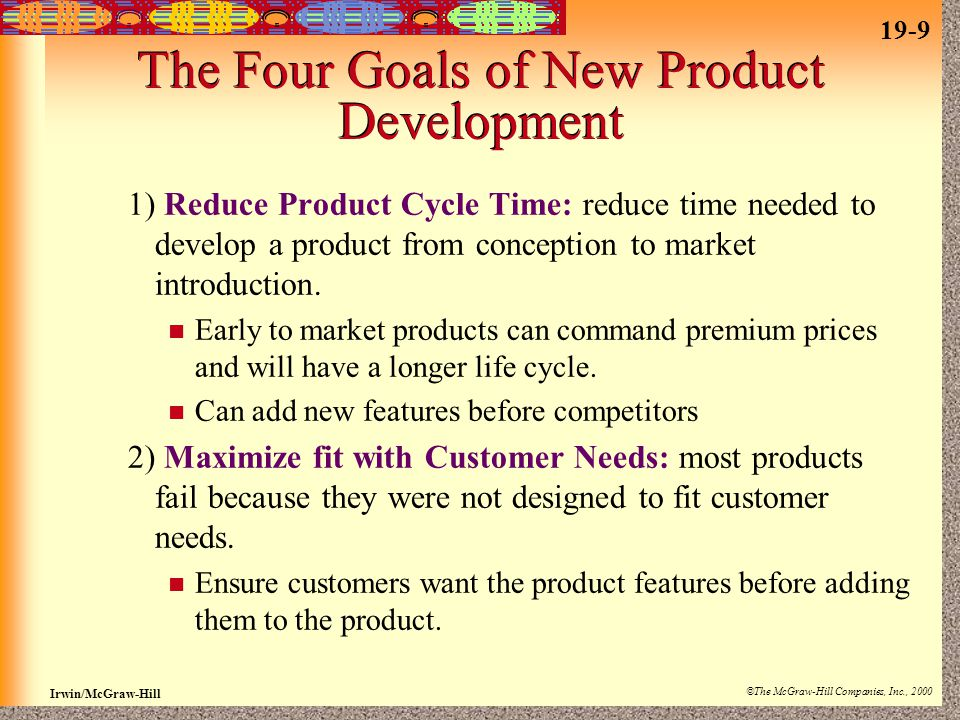 19-9 Irwin/McGraw-Hill ©The McGraw-Hill Companies, Inc., 2000 The Four Goals of New Product Development 1) Reduce Product Cycle Time: reduce time needed to develop a product from conception to market introduction.