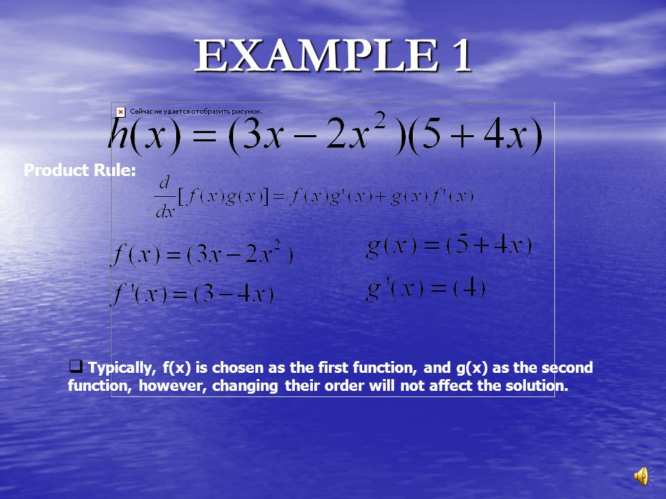 The Product Rule  This rule is used when there are two or more functions being multiplied.