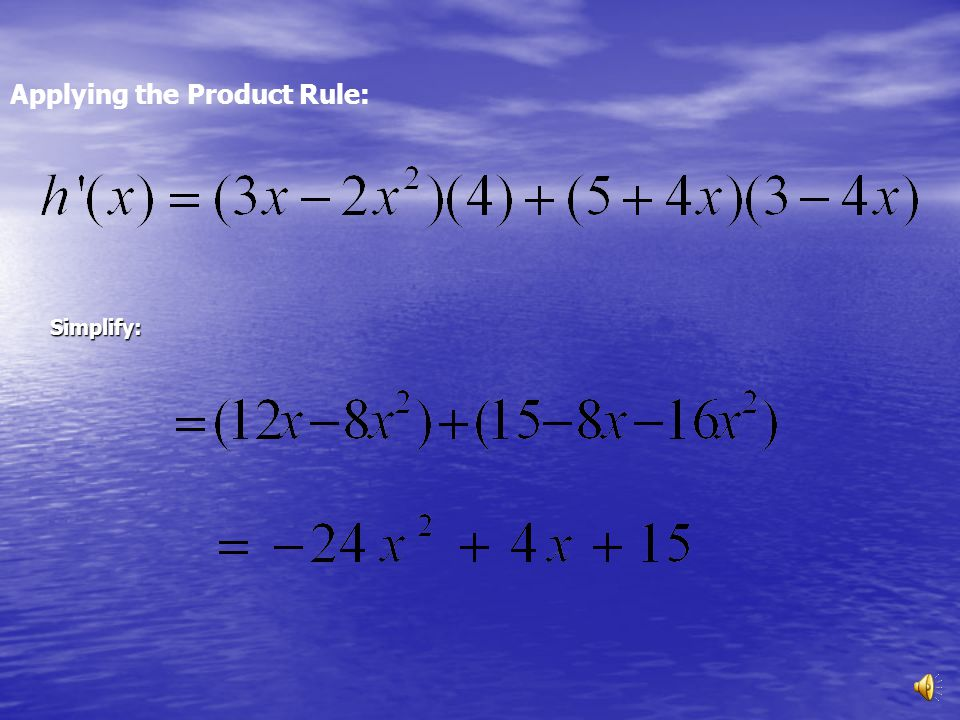EXAMPLE 1 Product Rule:  Typically, f(x) is chosen as the first function, and g(x) as the second function, however, changing their order will not affect the solution.