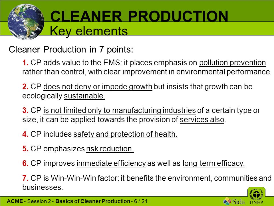 CLEANER PRODUCTION Key elements Cleaner Production in 7 points: 1. CP adds value to the EMS: it places emphasis on pollution prevention rather than co