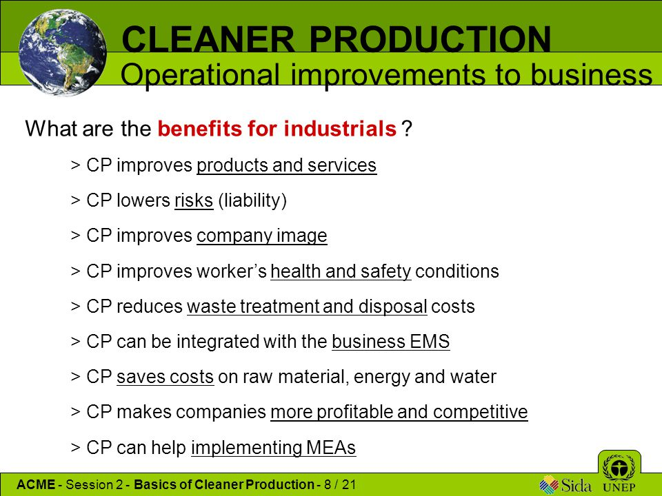 CLEANER PRODUCTION Operational improvements to business > CP improves products and services > CP lowers risks (liability) > CP improves company image