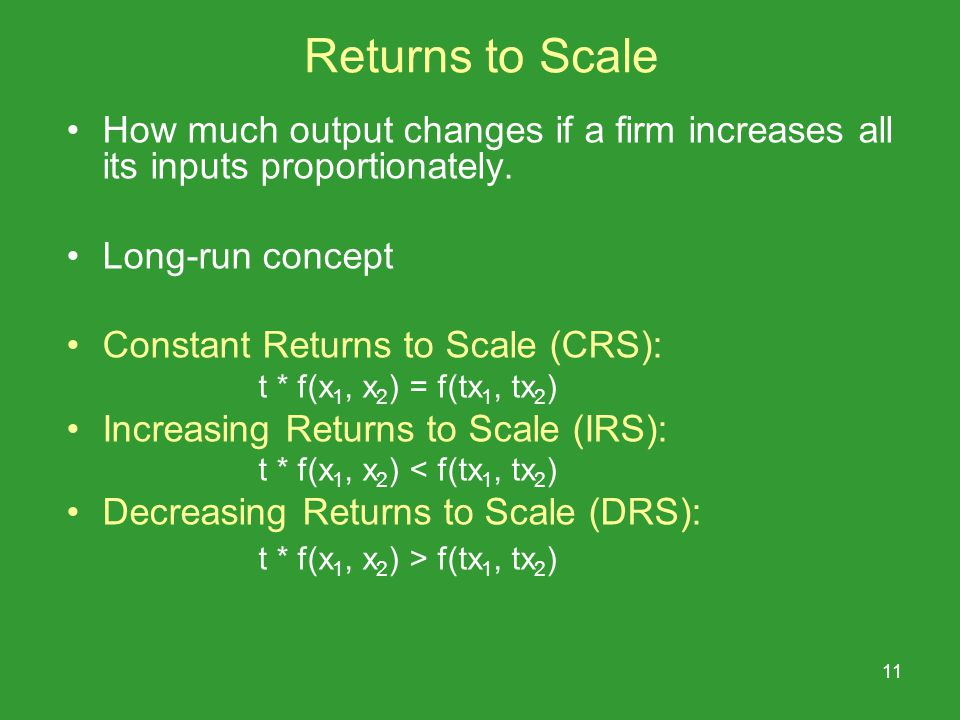 11 Returns to Scale How much output changes if a firm increases all its inputs proportionately.