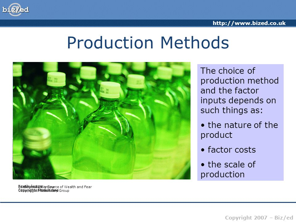 http://www.bized.co.uk Copyright 2007 – Biz/ed Production Methods California Oil is Source of Wealth and Fear Copyright: iStock.com Textile factory Co