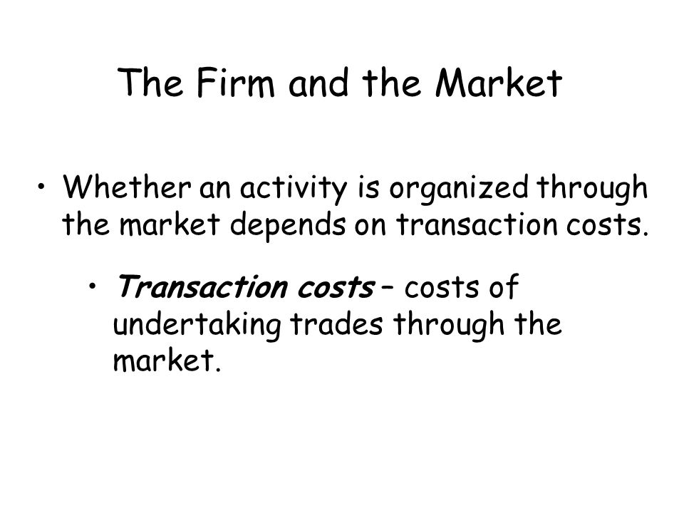 The Firm and the Market The various forms that businesses organize themselves include –sole proprietorships, –partnerships, –corporations, –for-profit firm, –nonprofit firms, and –cooperatives.