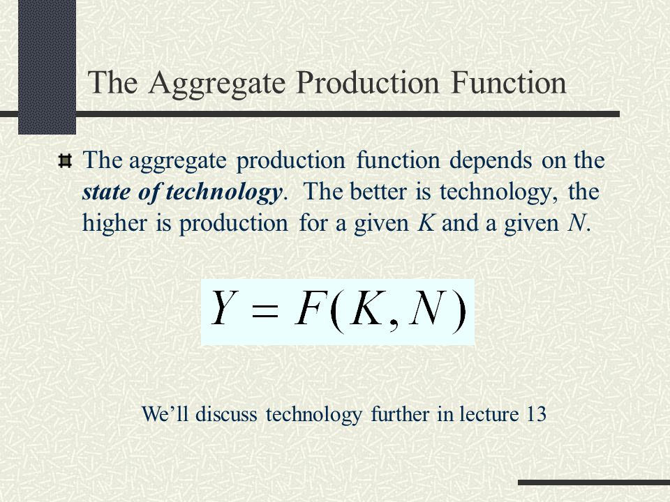 The Aggregate Production Function The aggregate production function depends on the state of technology. The better is technology, the higher is produc