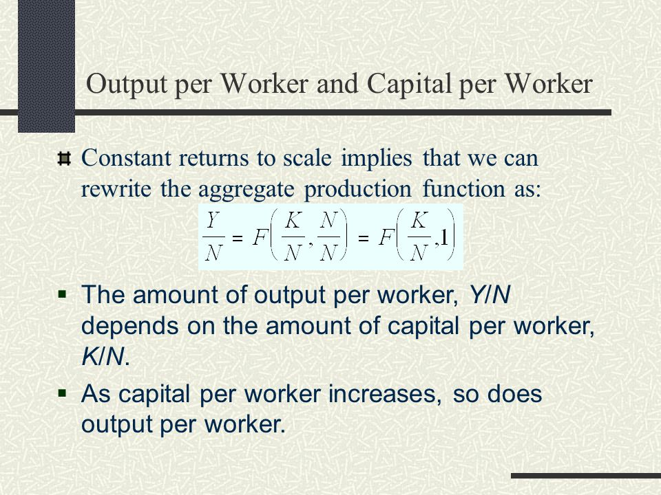 Output per Worker and Capital per Worker Constant returns to scale implies that we can rewrite the aggregate production function as:  The amount of o
