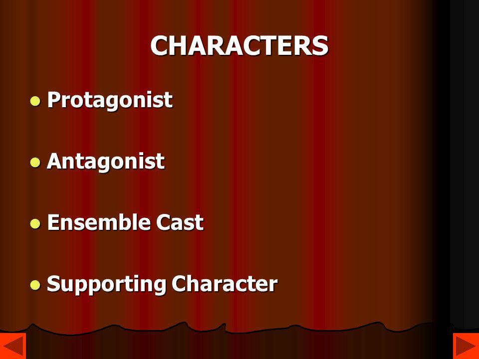 CHARACTERS Protagonist Protagonist Antagonist Antagonist Ensemble Cast Ensemble Cast Supporting Character Supporting Character