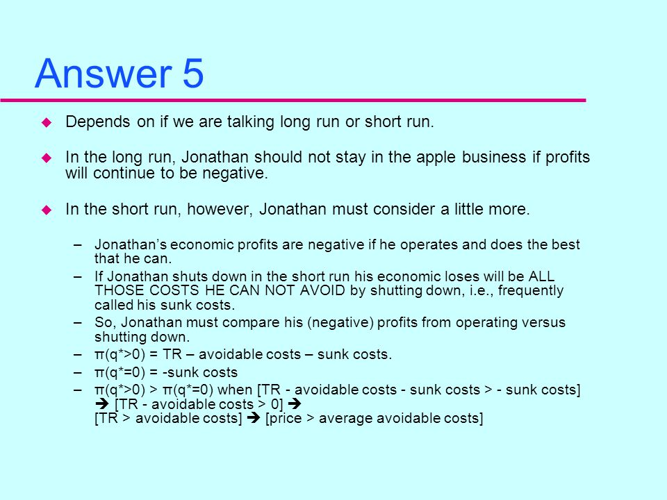 Question 5 u Should Jonathan continue to operate the apple farm if the market price of apples is LESS THAN $400/ton?