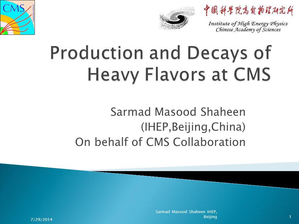 Sarmad Masood Shaheen (IHEP,Beijing,China) On behalf of CMS Collaboration 7/29/2014 1 Sarmad Masood Shaheen IHEP, Beijing
