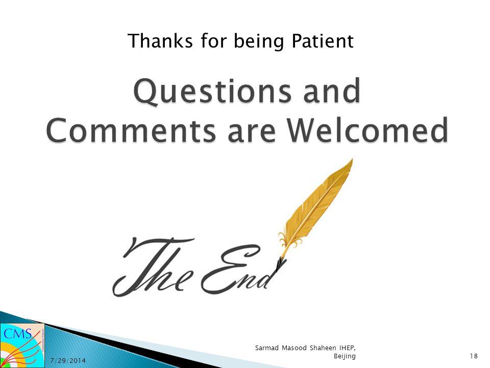 Thanks for being Patient 7/29/2014 18 Sarmad Masood Shaheen IHEP, Beijing