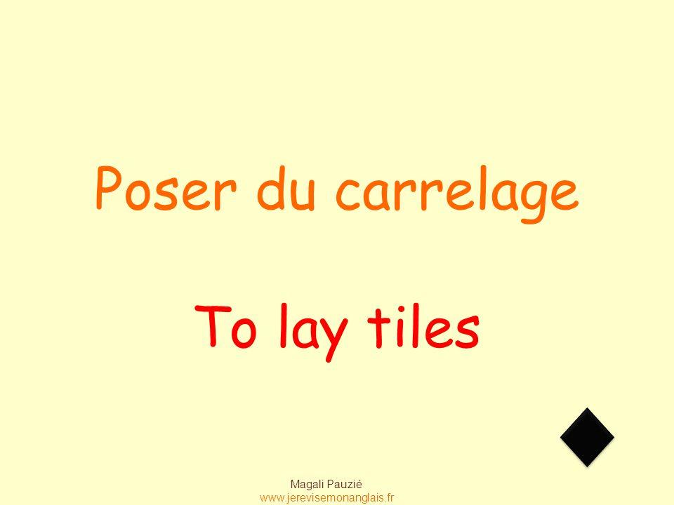 Magali Pauzié www.jerevisemonanglais.fr To lay tiles Poser du carrelage
