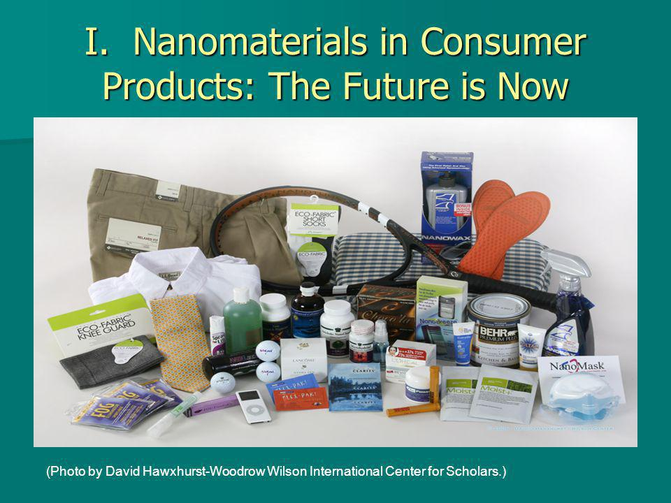 I. Nanomaterials in Consumer Products: The Future is Now (Photo by David Hawxhurst-Woodrow Wilson International Center for Scholars.)
