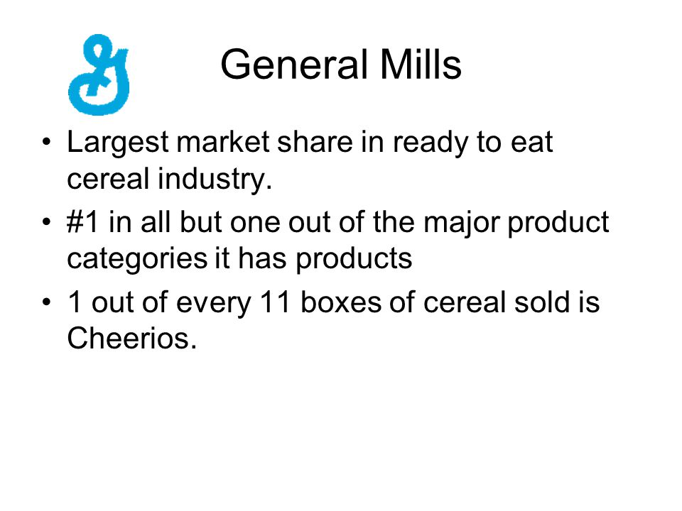 General Mills Largest market share in ready to eat cereal industry.