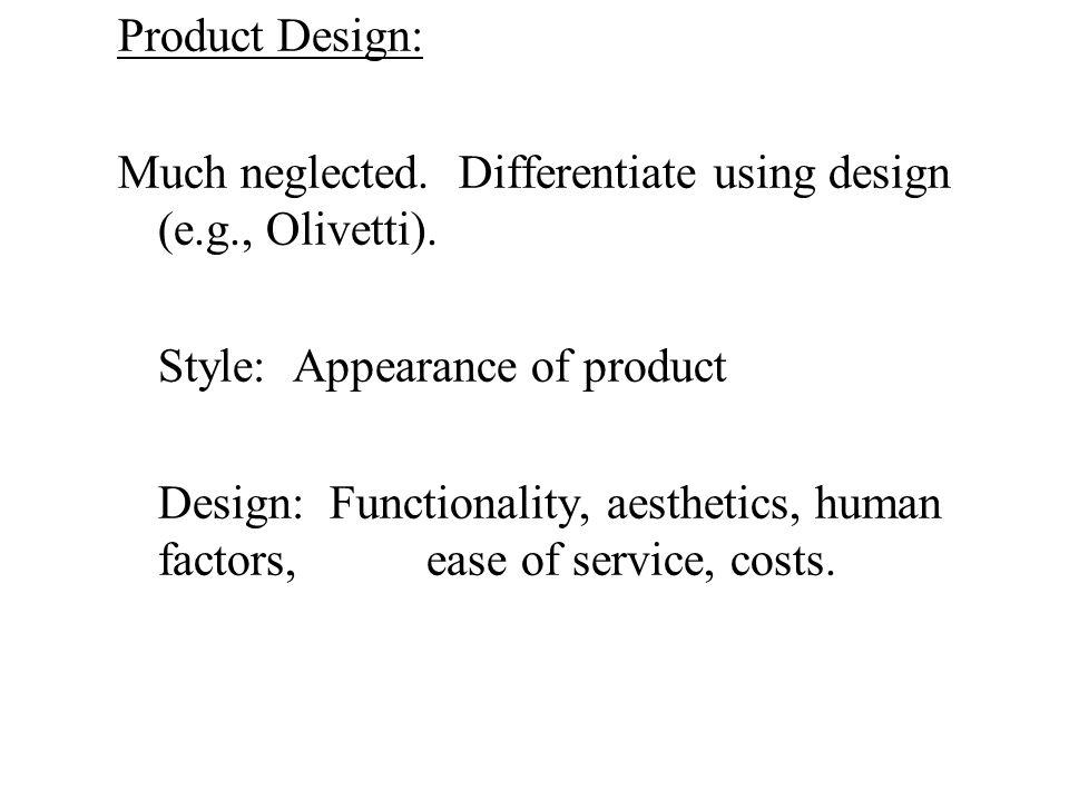Product Design: Much neglected. Differentiate using design (e.g., Olivetti).