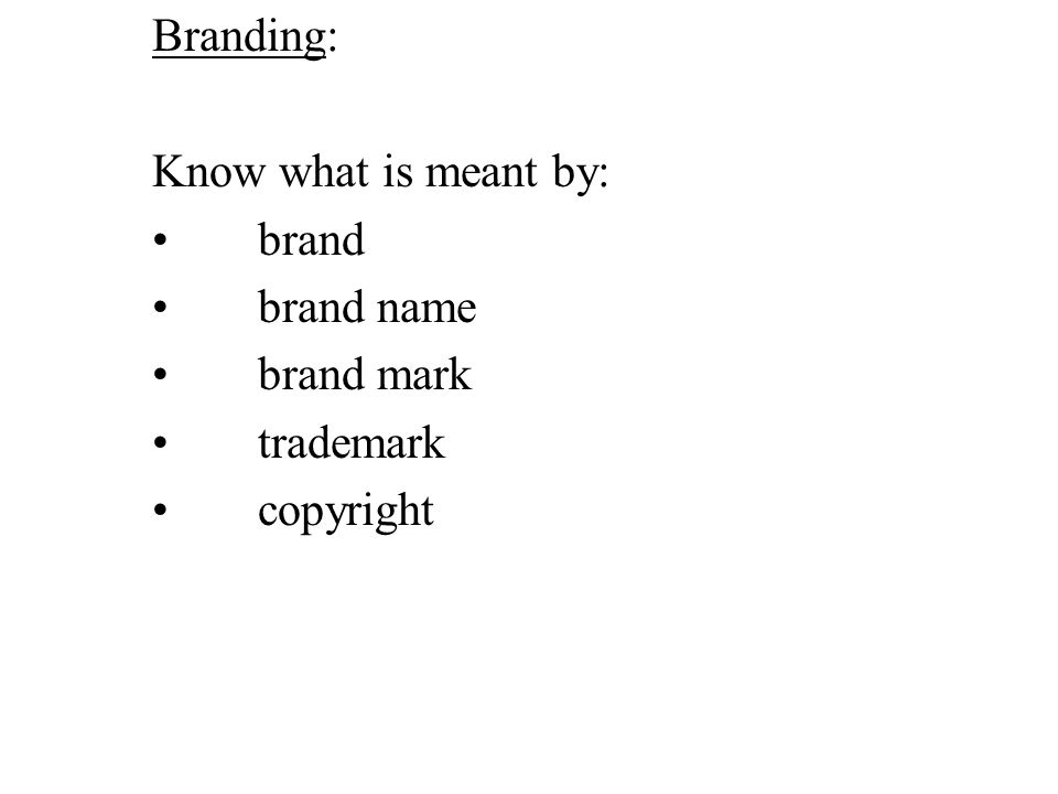 Branding: Know what is meant by: brand brand name brand mark trademark copyright