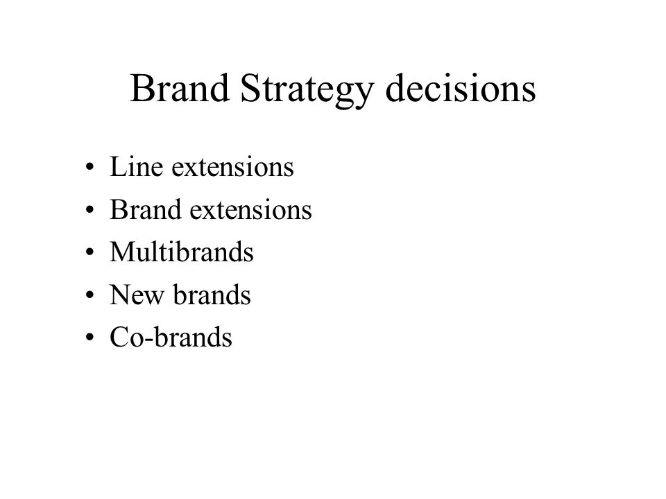 Brand Strategy decisions Line extensions Brand extensions Multibrands New brands Co-brands