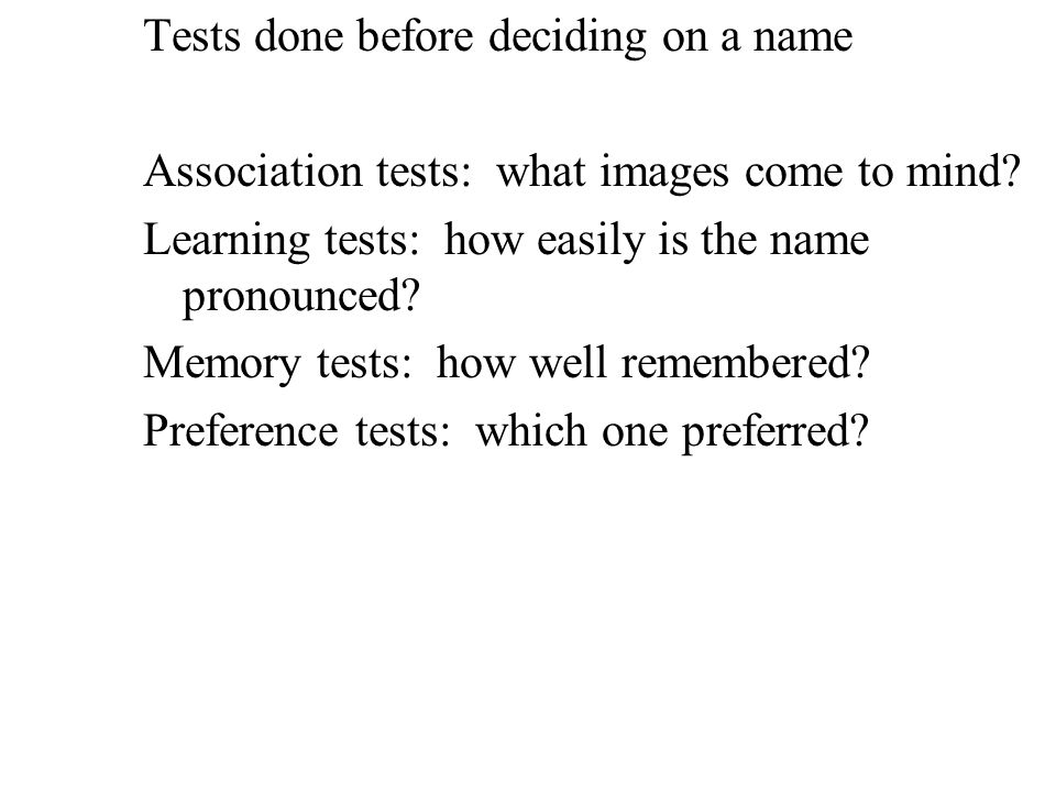 Tests done before deciding on a name Association tests: what images come to mind.