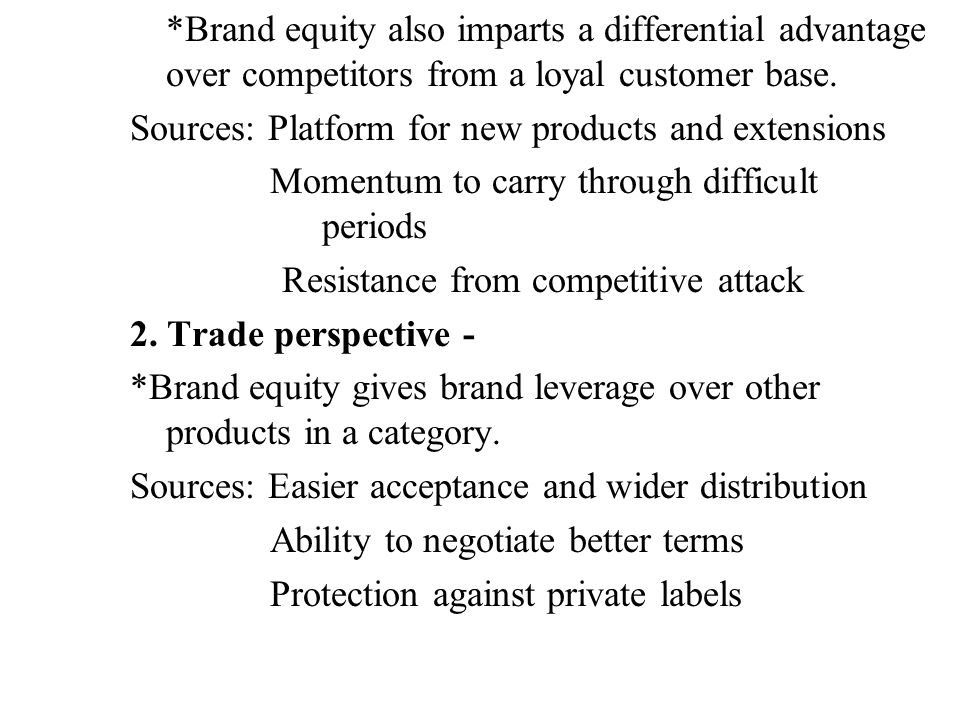 *Brand equity also imparts a differential advantage over competitors from a loyal customer base.