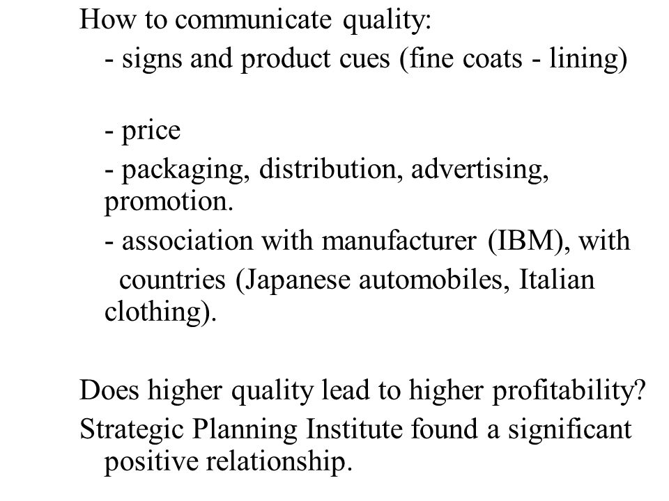 How to communicate quality: - signs and product cues (fine coats - lining) - price - packaging, distribution, advertising, promotion.