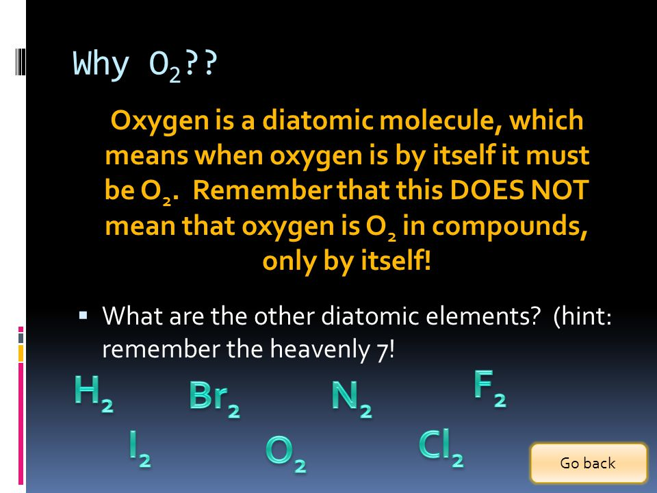 Why O 2 ?. What are the other diatomic elements.