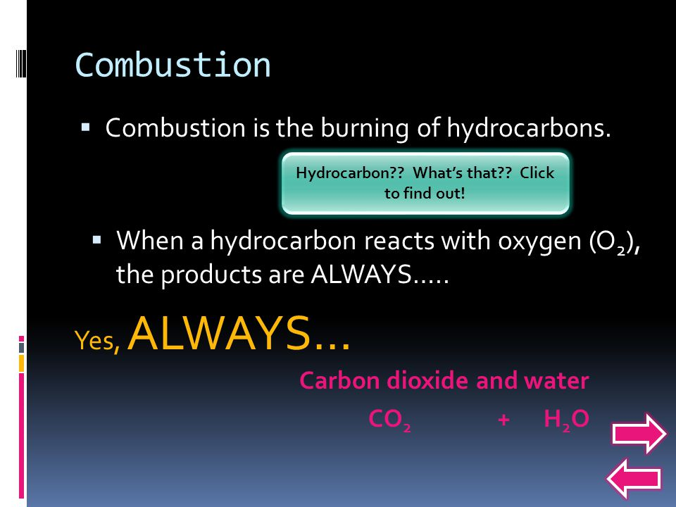  Combustion is the burning of hydrocarbons.Hydrocarbon?.