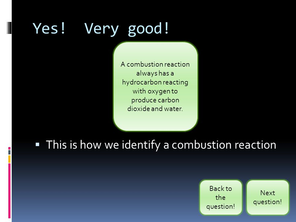 Yes.Very good.  This is how we identify a combustion reaction Next question.