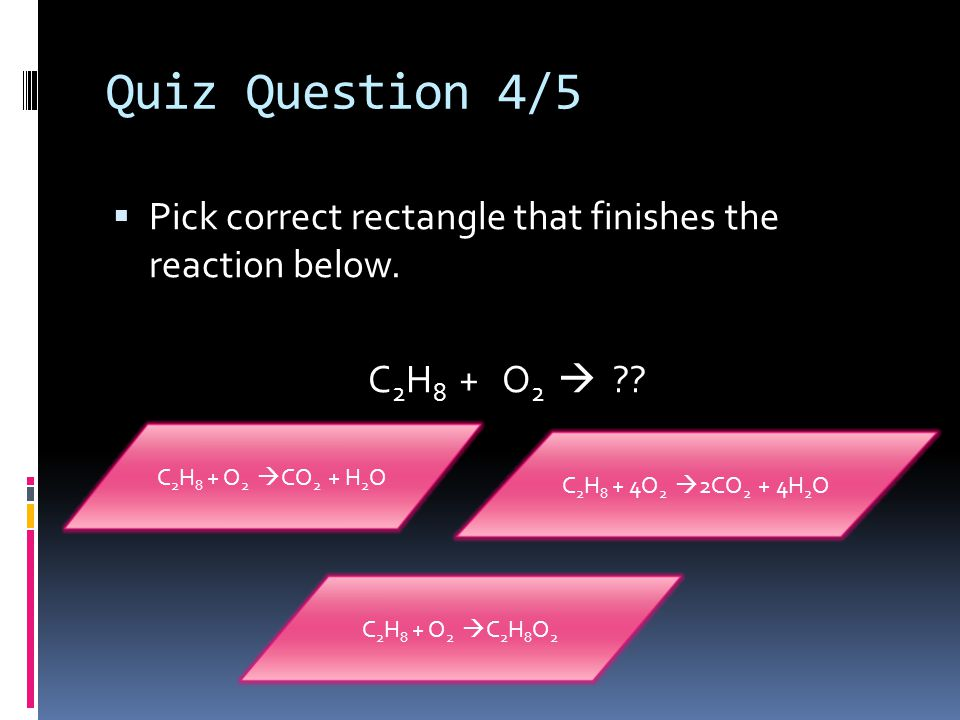 Quiz Question 4/5  Pick correct rectangle that finishes the reaction below.