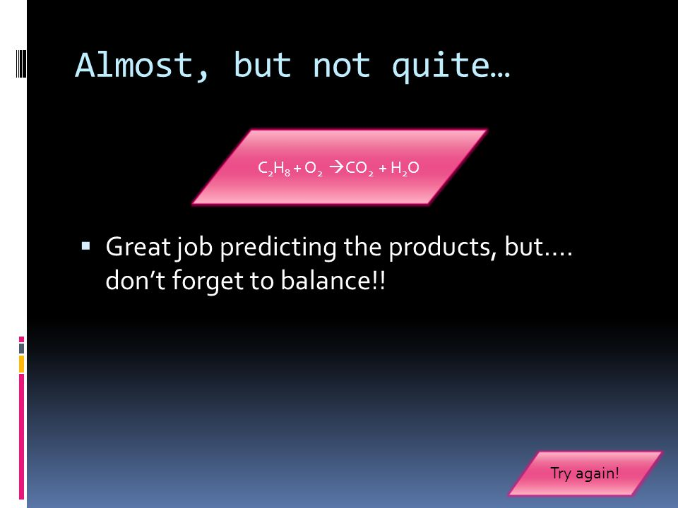 Almost, but not quite…  Great job predicting the products, but….