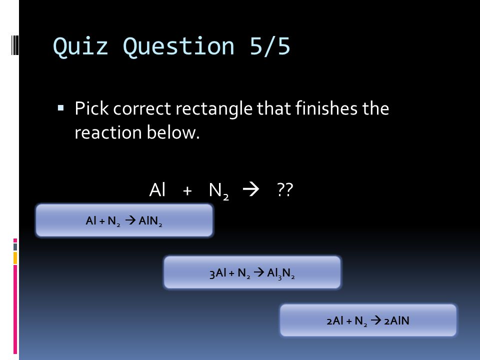 Quiz Question 5/5  Pick correct rectangle that finishes the reaction below.