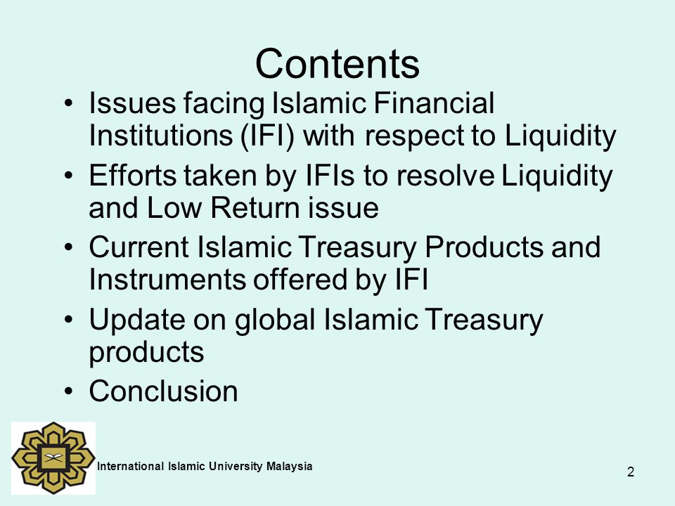 2 Contents Issues facing Islamic Financial Institutions (IFI) with respect to Liquidity Efforts taken by IFIs to resolve Liquidity and Low Return issu