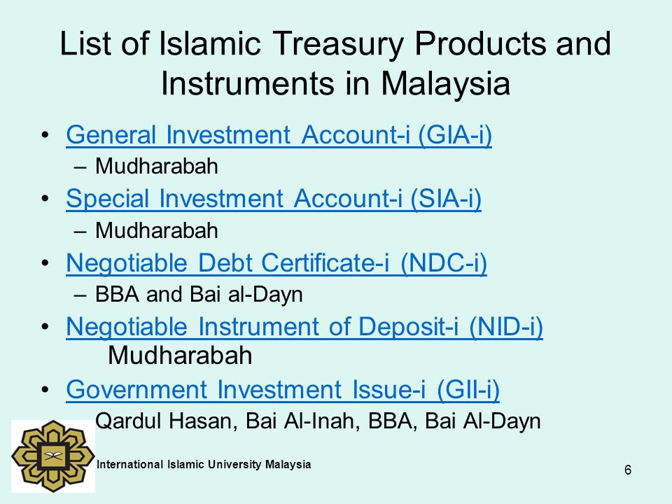 6 List of Islamic Treasury Products and Instruments in Malaysia General Investment Account-i (GIA-i) –Mudharabah Special Investment Account-i (SIA-i)