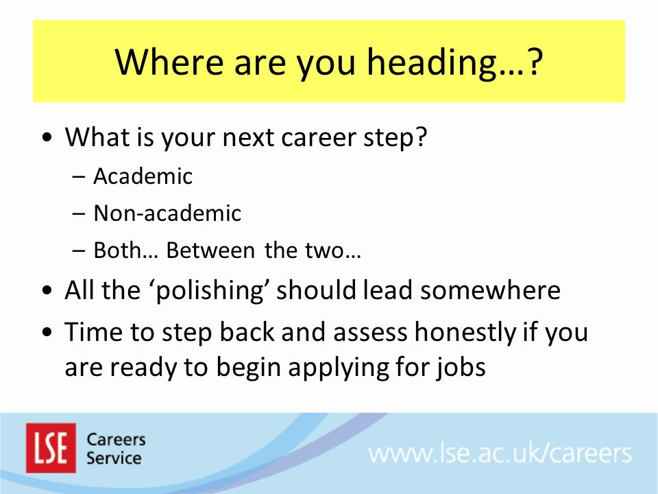 Today's Session Is about: –Assessing whether your CV will get you to where you want to be –Working out how to improve it and prepare yourself better for your career Is not about: –Helping you work out what to do with your life