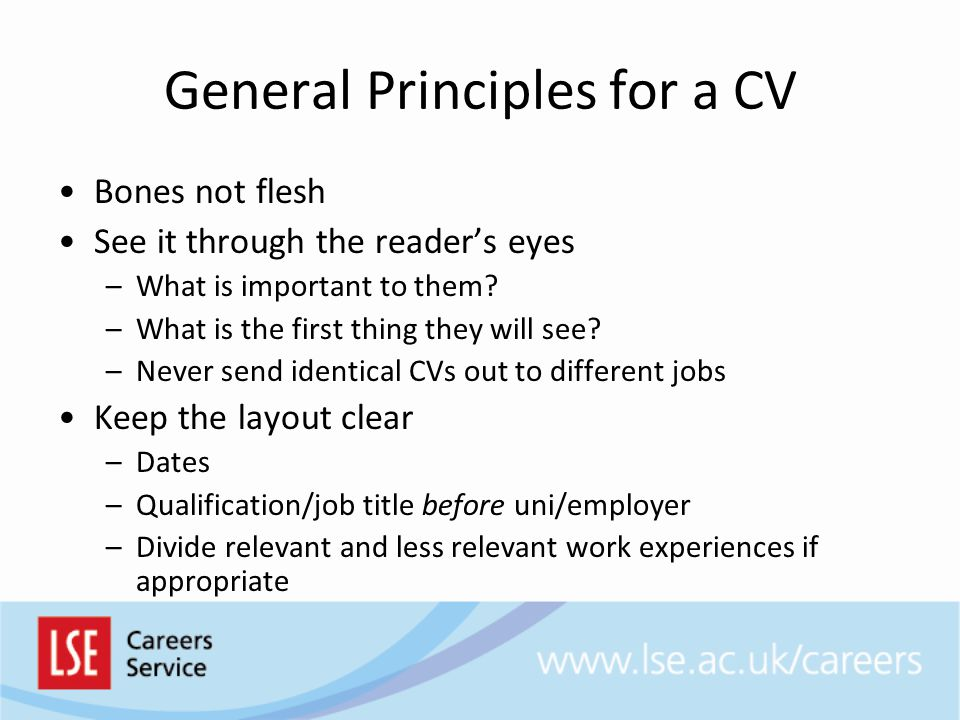 Academic CV Education –PhD title, supervisor, expected submission or viva date Academic work experience –Combined teaching/research if not much –Separate research and teaching if possible Publications –Published –Under review –In preparation Conference and seminar presentations Other work experience, language skills, IT etc.