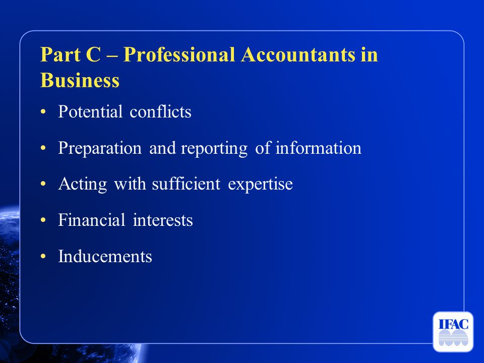 Potential conflicts Preparation and reporting of information Acting with sufficient expertise Financial interests Inducements Part C – Professional Ac