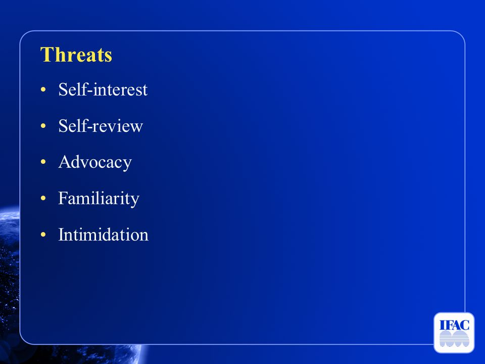 Self-interest Self-review Advocacy Familiarity Intimidation Threats
